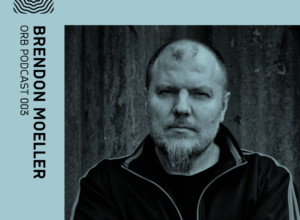 Orb Podcast 003: Brendon Moeller
