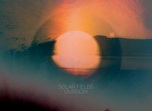 Solar Fields – Ourdom