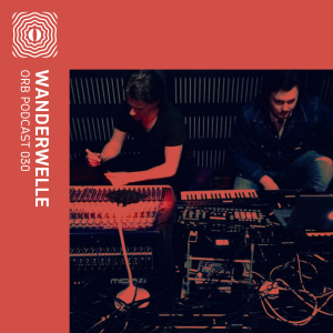 Orb Podcast 030: Wanderwelle