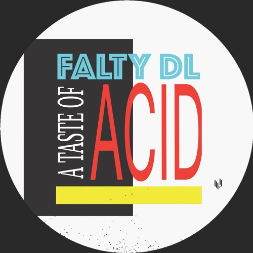 FaltyDL – A Taste Of Acid