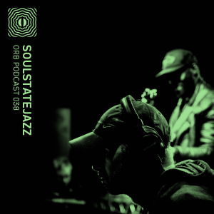 Orb Podcast 038: Soulstatejazz (Tom Ellis)