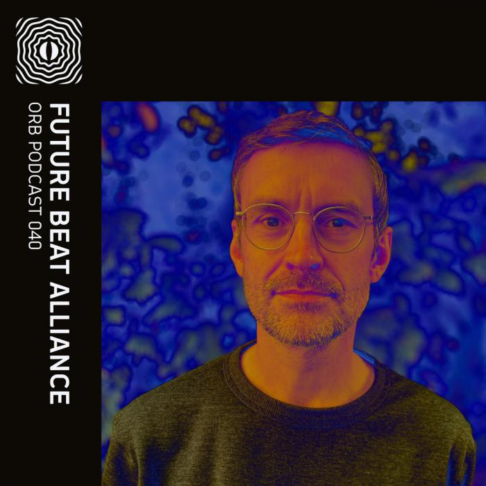 Orb Podcast 040: Future Beat Alliance